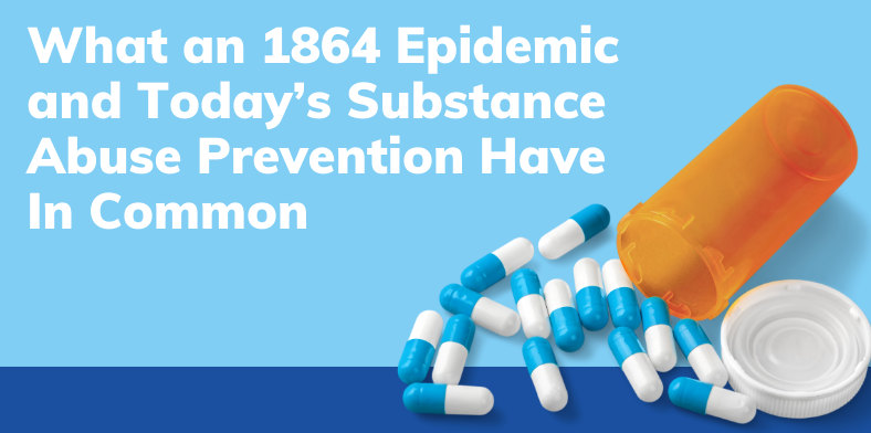 What an 1864 Epidemic and Today's Substance Abuse Prevention Have In Common